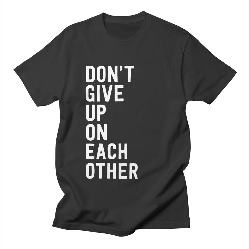 Don't Give Up On Each Other Men's Regular T-Shirt by Hello Happiness!