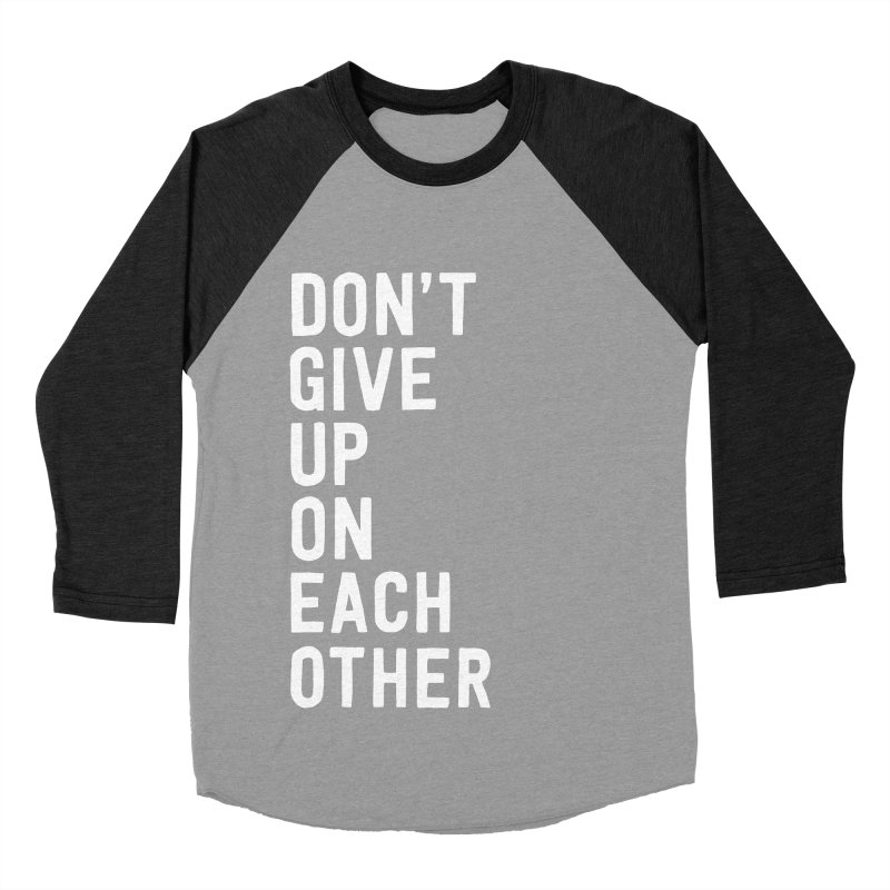 Don't Give Up On Each Other Women's Baseball Triblend Longsleeve T-Shirt by Hello Happiness!