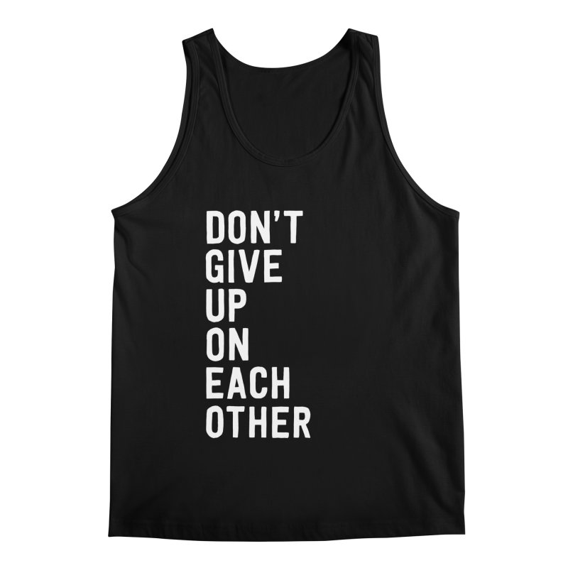Don't Give Up On Each Other Men's Regular Tank by Hello Happiness!