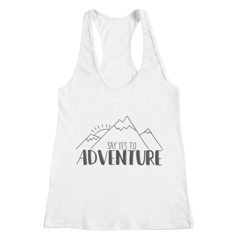 Say Yes to Adventure Women's Racerback Tank by Hello Happiness!