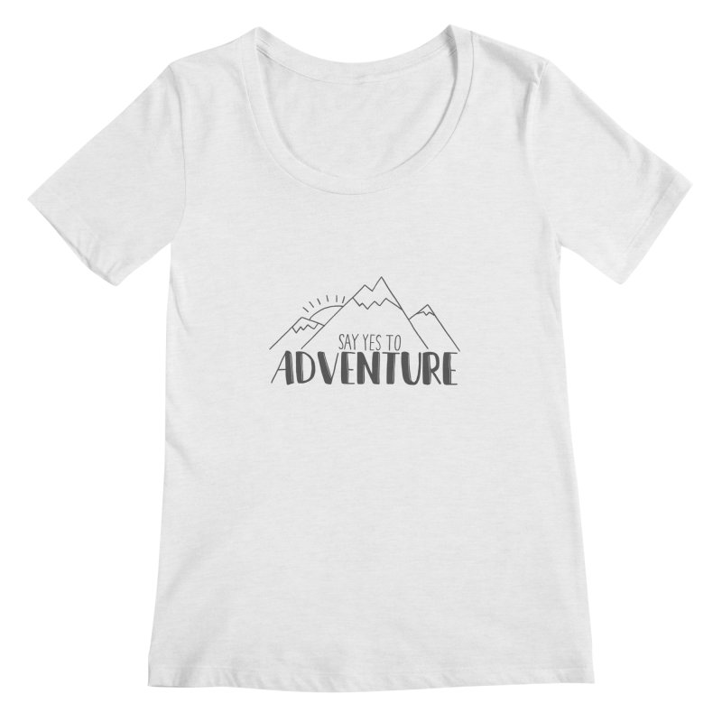 Say Yes to Adventure Women's Regular Scoop Neck by Hello Happiness!