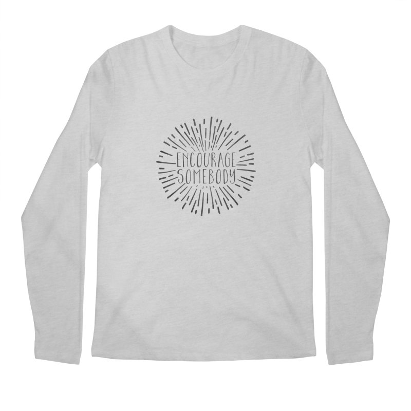 Encourage Somebody Men's Regular Longsleeve T-Shirt by Hello Happiness!
