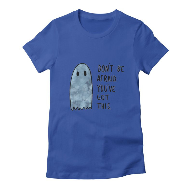 Don't Be Afraid Women's Fitted T-Shirt by Hello Happiness!