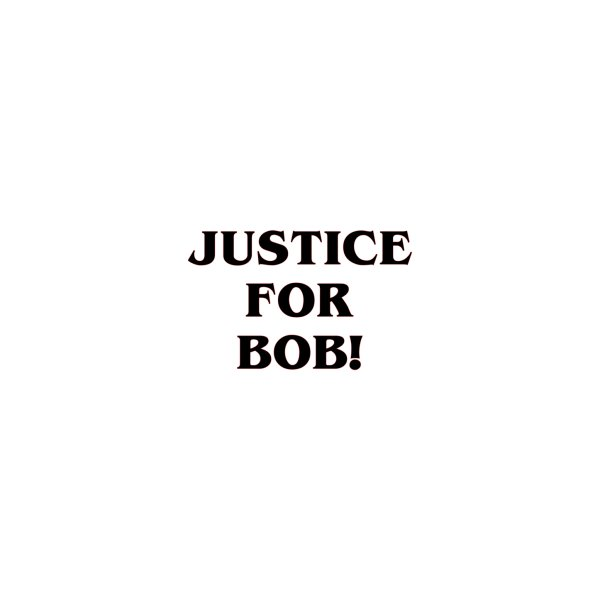 image for Justice for Bob!