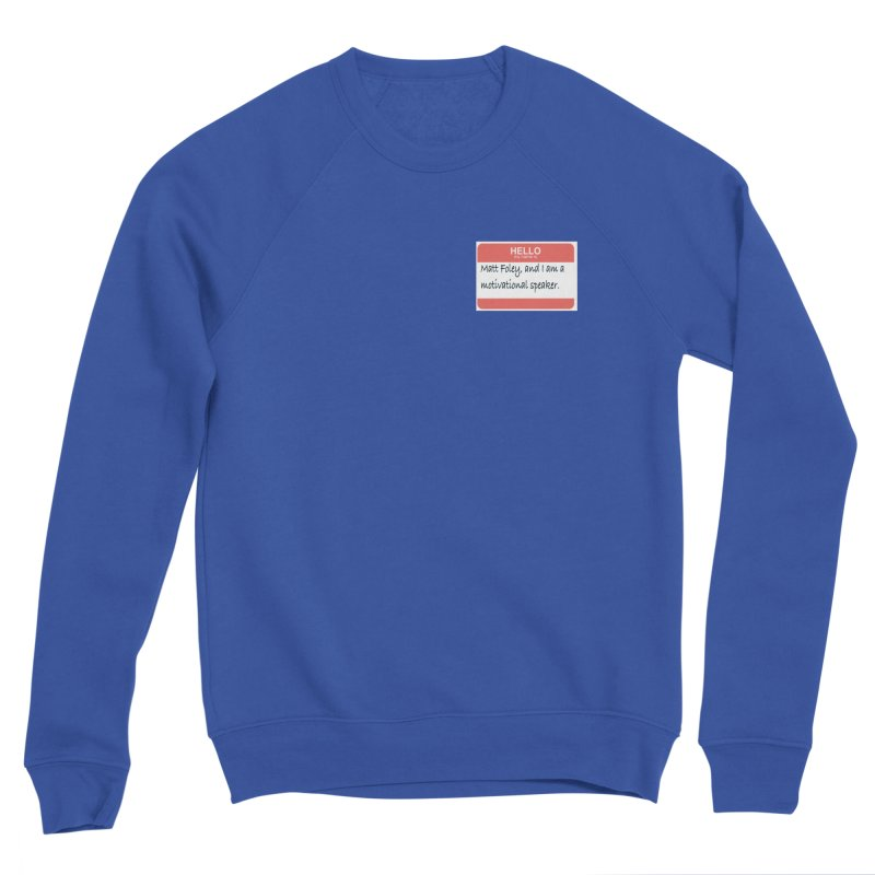My name is Matt Foley Men's Sweatshirt by henryx4's Artist Shop
