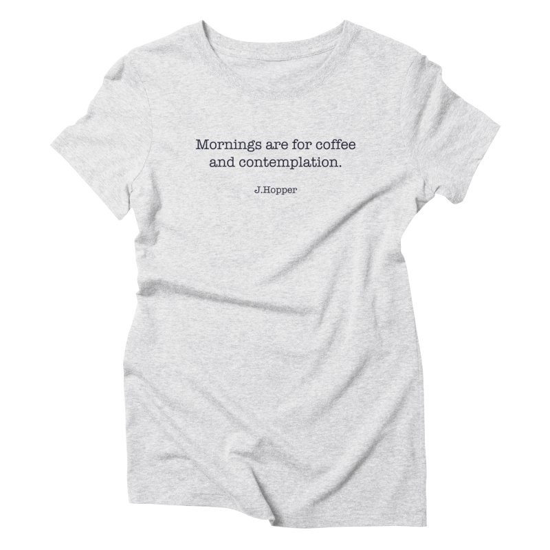 Mornings are for coffee and contemplation Women's T-Shirt by henryx4's Artist Shop