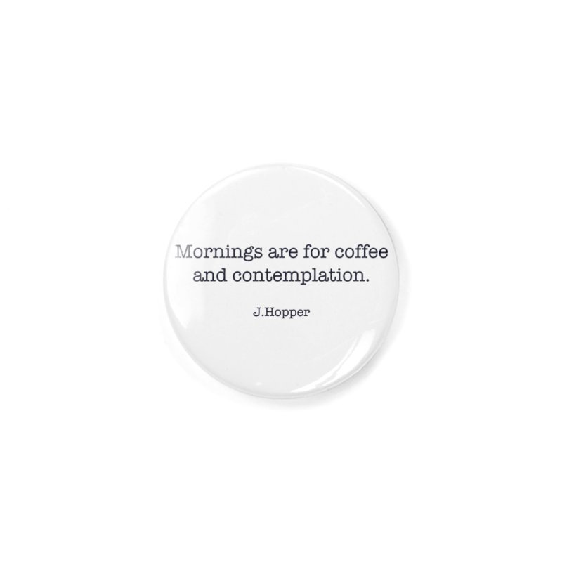 Mornings are for coffee and contemplation Accessories Button by henryx4's Artist Shop
