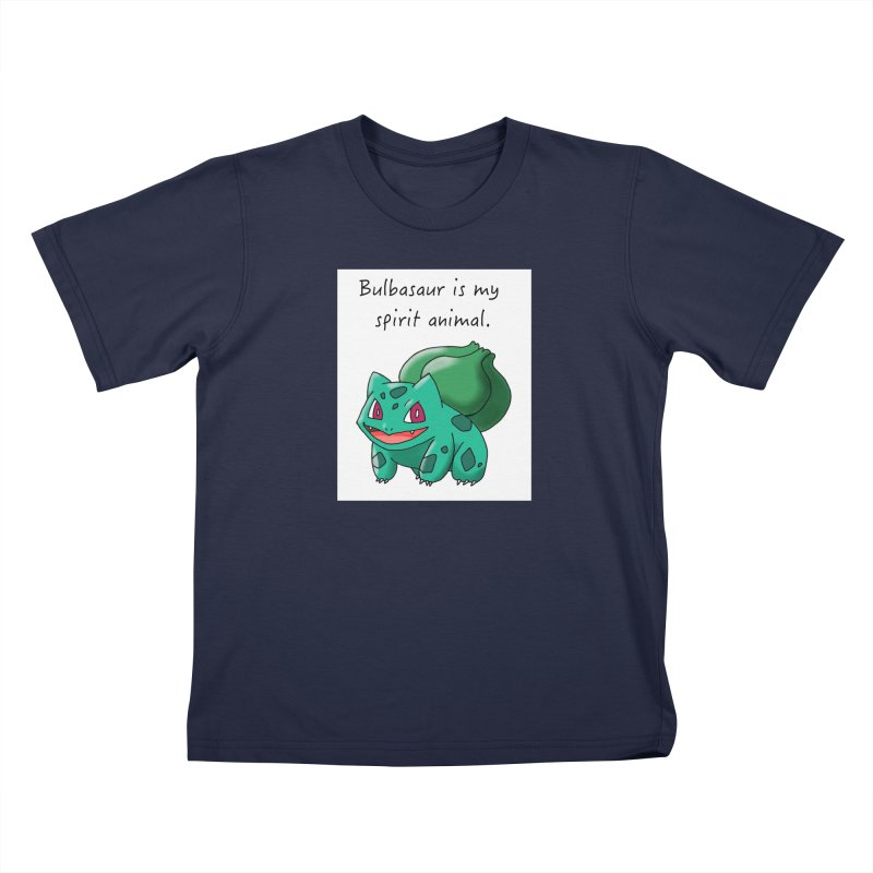 Bulbasaur is my spirit animal. Kids T-Shirt by henryx4's Artist Shop