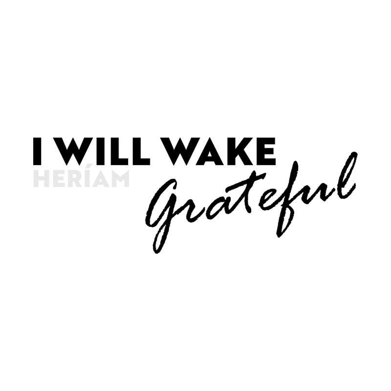 I Will Wake Grateful   by HERÍAM's Artist Shop