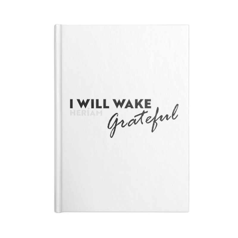 I Will Wake Grateful Accessories Lined Journal Notebook by HERÍAM's Artist Shop