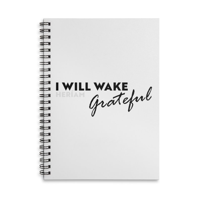 I Will Wake Grateful Accessories Lined Spiral Notebook by HERÍAM's Artist Shop