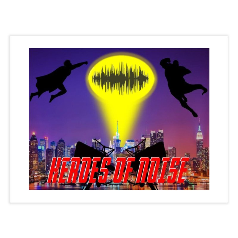 Heroes of Noise Take Flight Home Fine Art Print by Heroes of Noise Artist Shop
