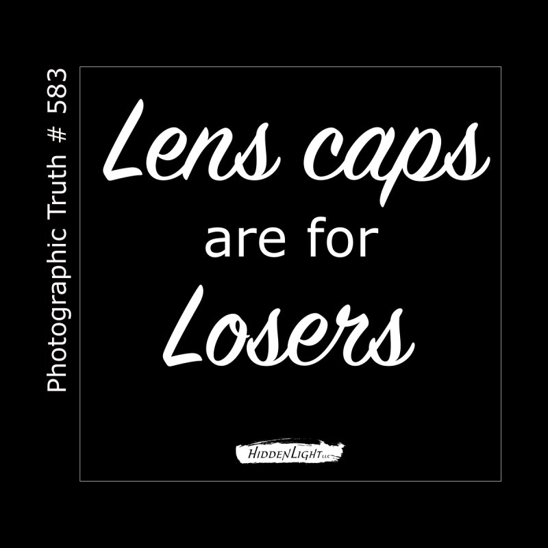 Lens caps are for losers by Hidden Light