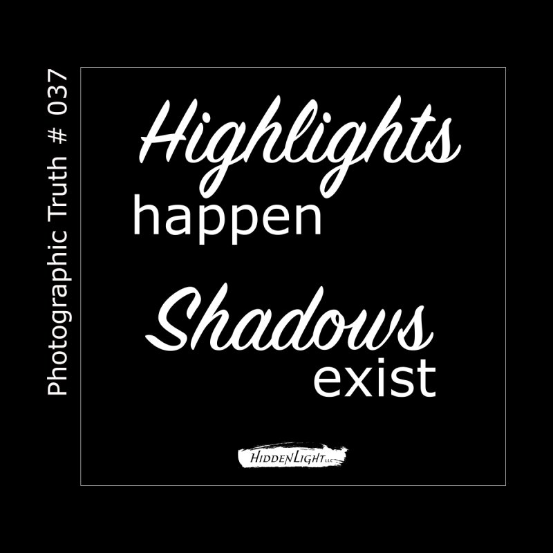 Highlights Happen, Shadows Exist by Hidden Light