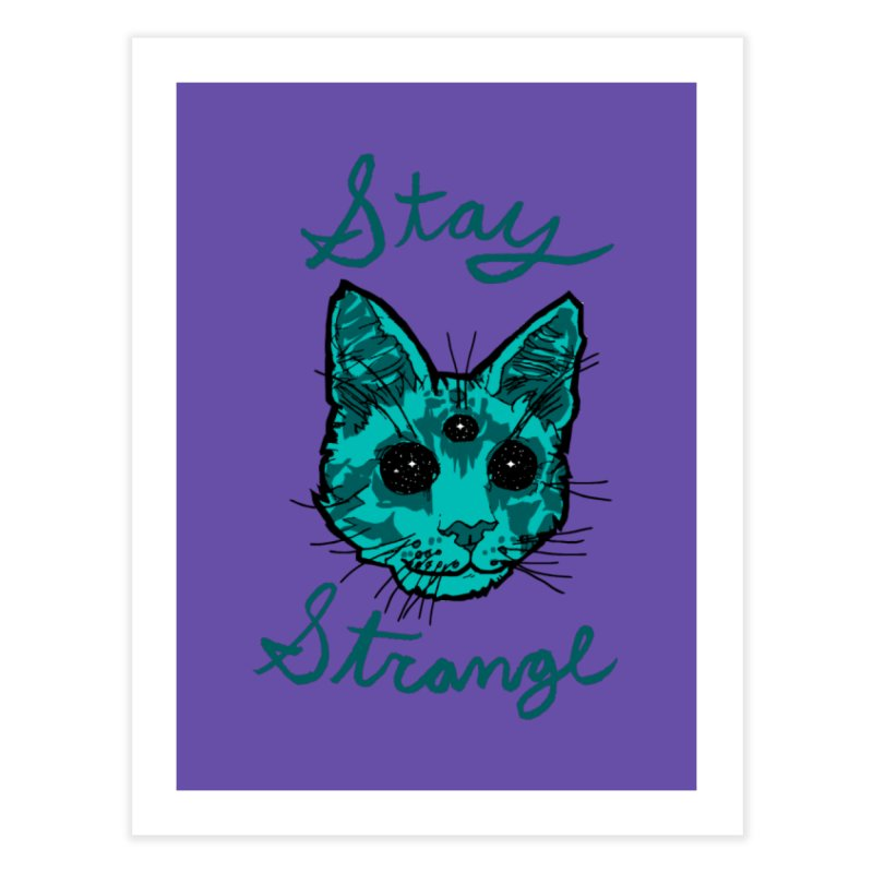 stay strange Home Fine Art Print by The Art Shop of HiddenStash