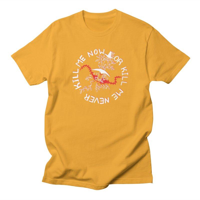 KILL ME NOW OR KILL ME NEVER Men's T-Shirt by HIGU ROSE