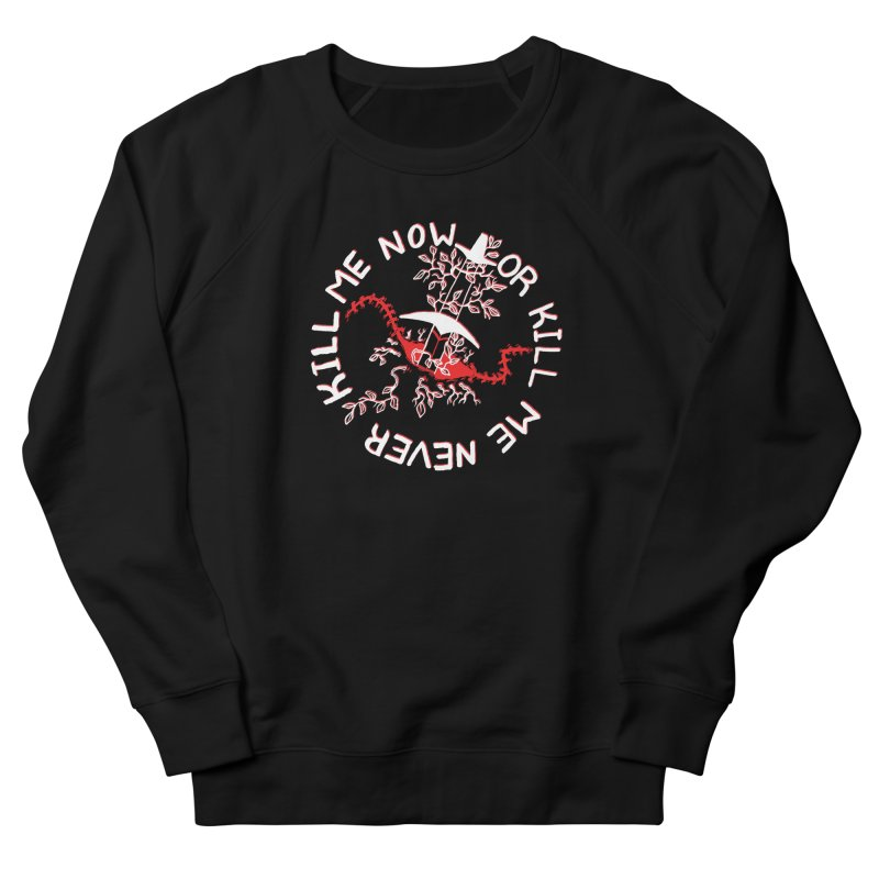 KILL ME NOW OR KILL ME NEVER Men's Sweatshirt by HIGU ROSE