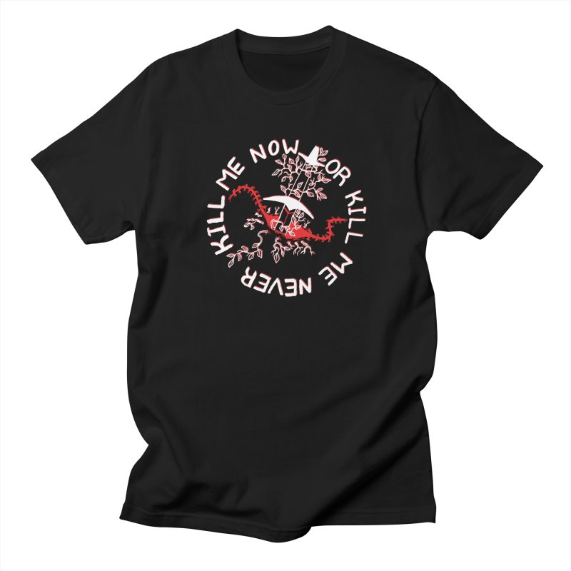 KILL ME NOW OR KILL ME NEVER Men's Regular T-Shirt by HIGU ROSE