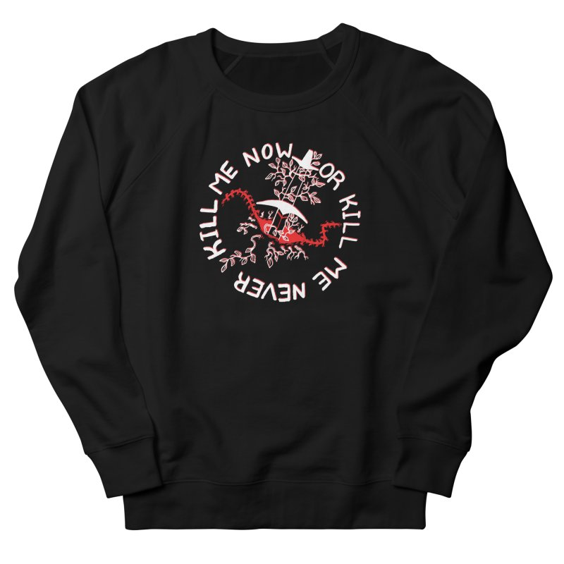KILL ME NOW OR KILL ME NEVER Men's French Terry Sweatshirt by HIGU ROSE