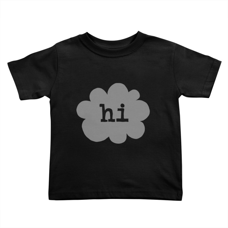 Cloud Hi (Fog) Kids Toddler T-Shirt by Hi Hello Greetings