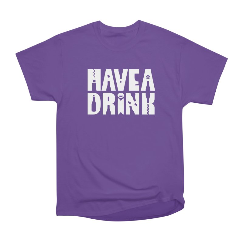 Have a Drink Women's Heavyweight Unisex T-Shirt by Hi Hello Greetings