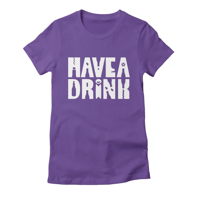 Have a Drink Women's Fitted T-Shirt by Hi Hello Greetings