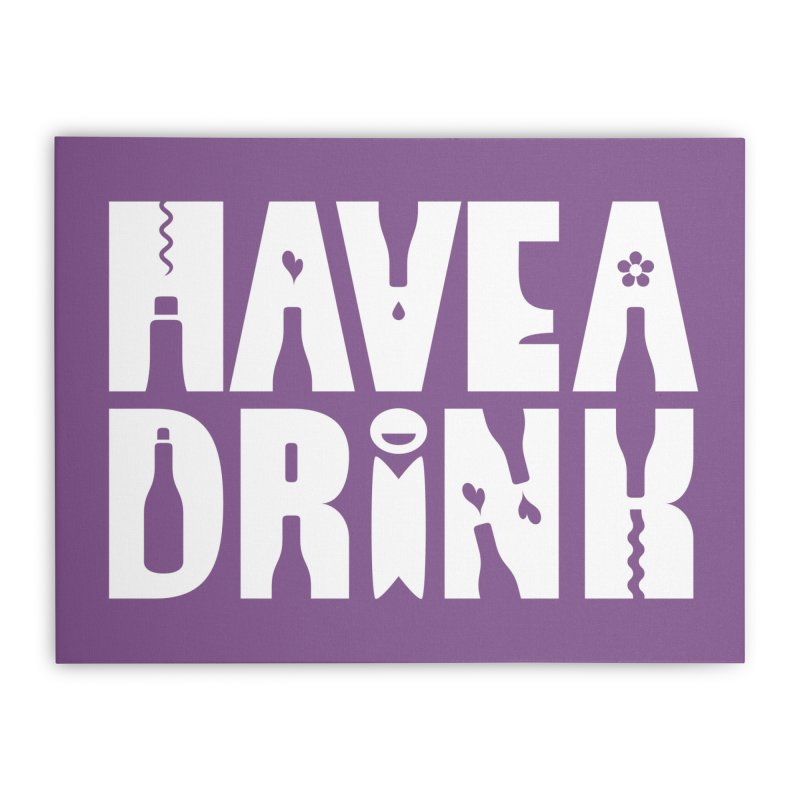 Have a Drink Home Stretched Canvas by Hi Hello Greetings