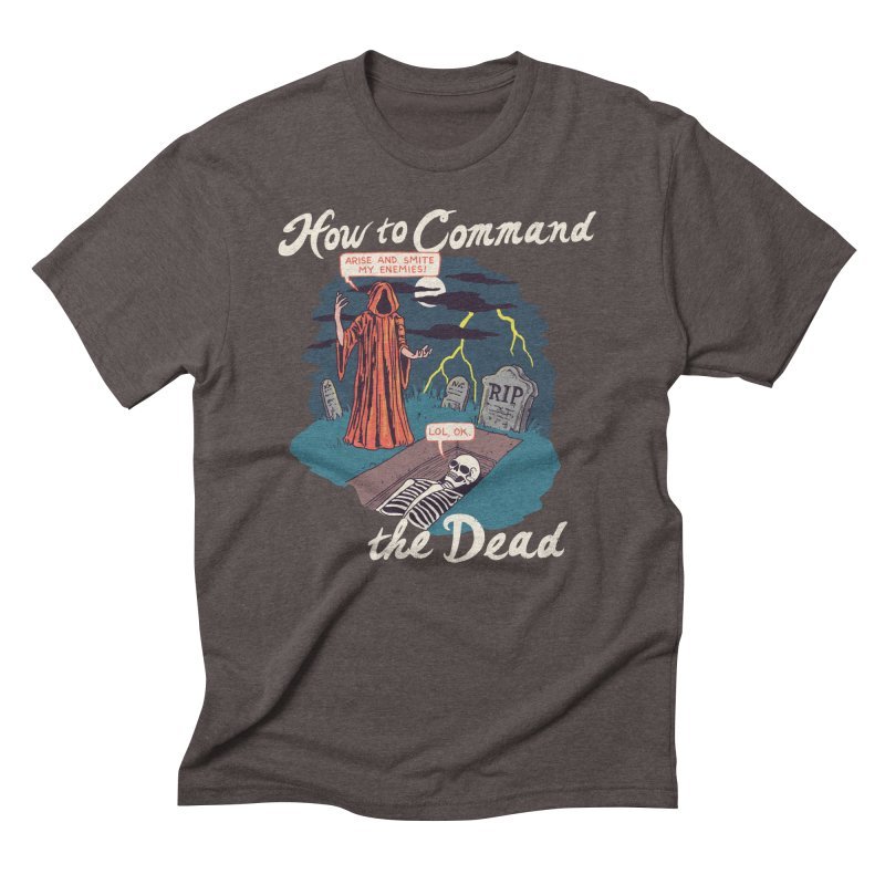 How To Command The Dead Men's Triblend T-Shirt by Hillary White
