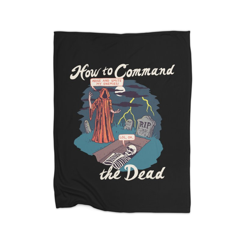 How To Command The Dead Home Fleece Blanket Blanket by Hillary White