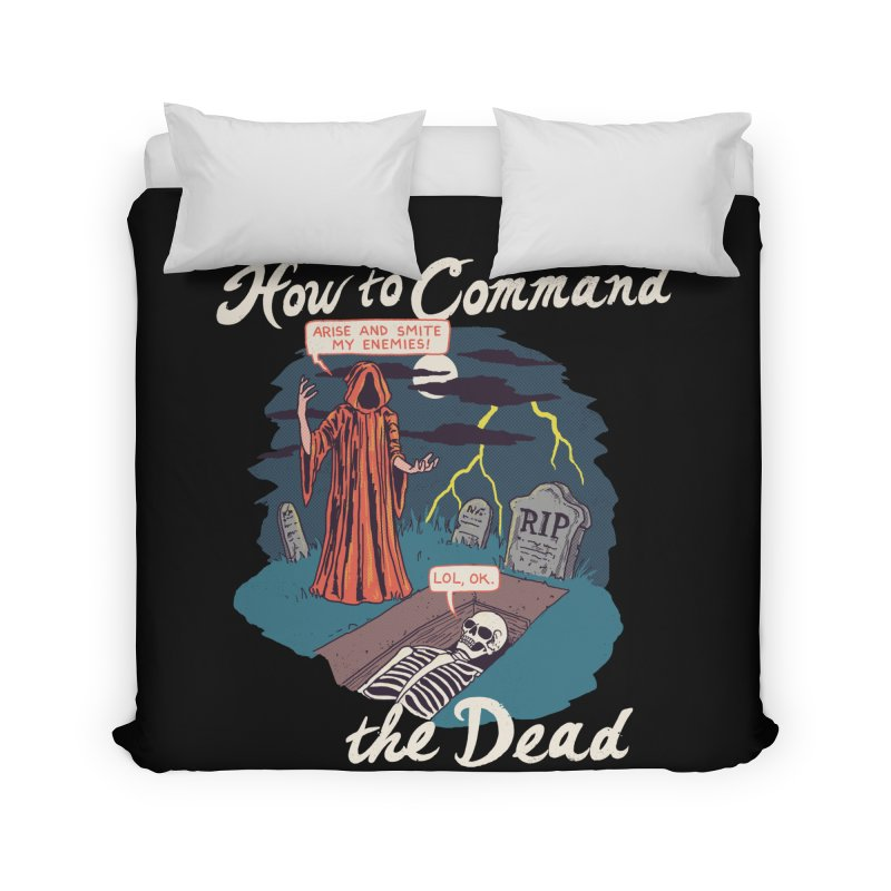 How To Command The Dead Home Duvet by Hillary White