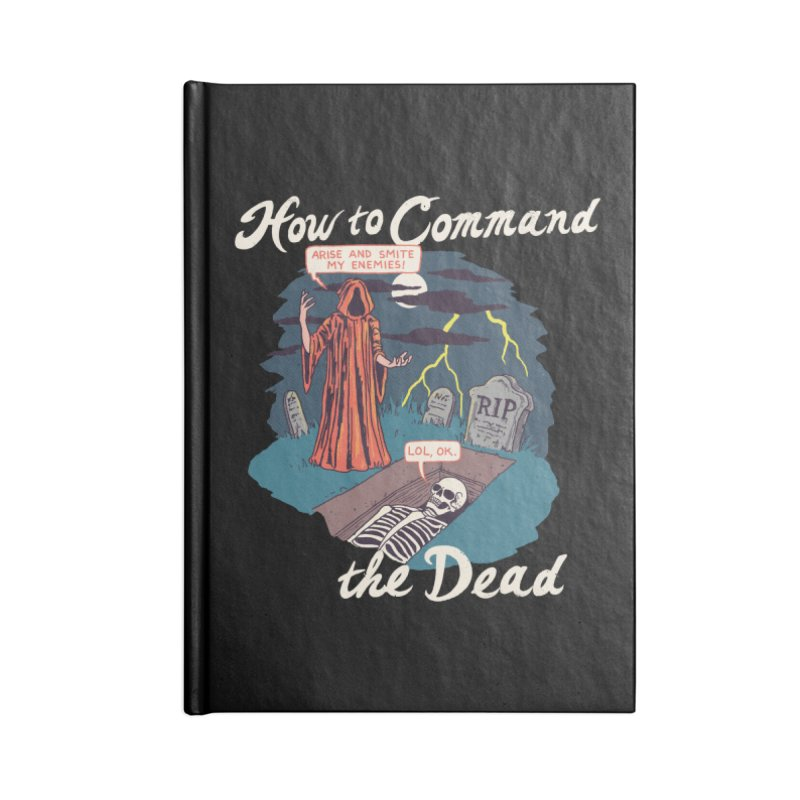 How To Command The Dead Accessories Blank Journal Notebook by Hillary White