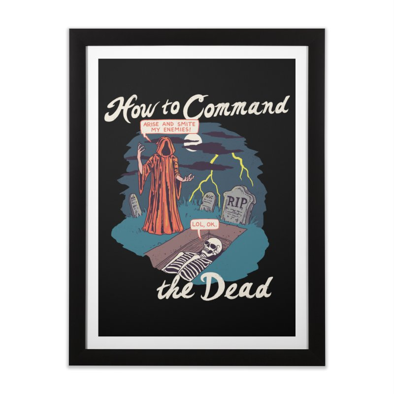 How To Command The Dead Home Framed Fine Art Print by Hillary White