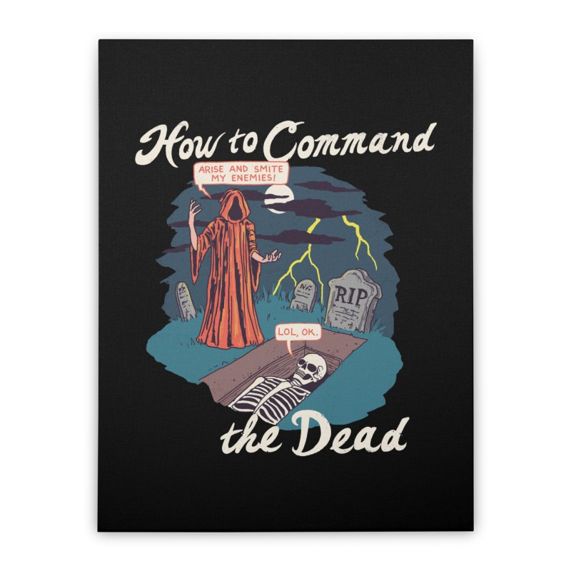 How To Command The Dead Home Stretched Canvas by Hillary White