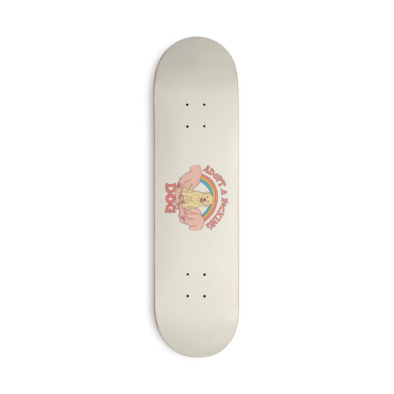 Adopt A F*cking Dog Accessories Deck Only Skateboard by Hillary White