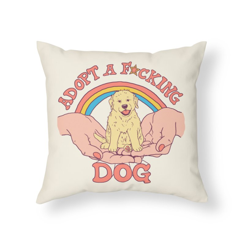 Adopt A F*cking Dog Home Throw Pillow by Hillary White