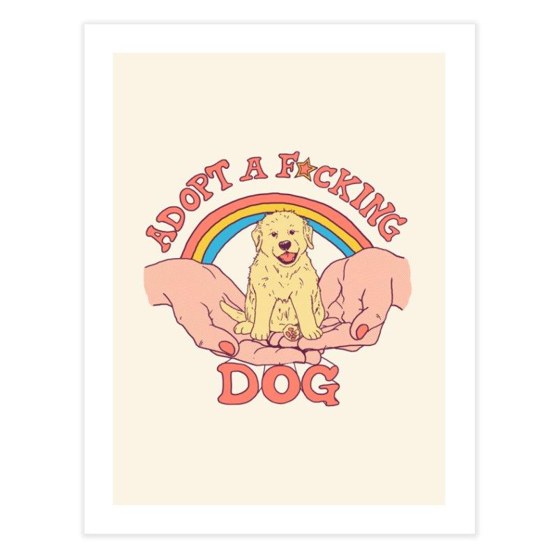 Adopt A F*cking Dog Home Fine Art Print by Hillary White