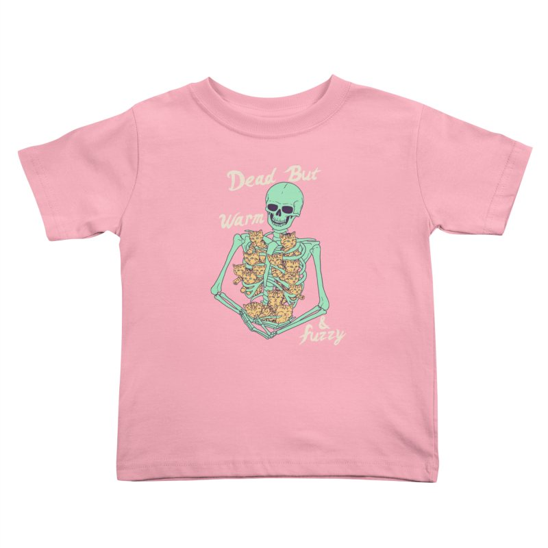 Dead But Warm & Fuzzy Kids Toddler T-Shirt by Hillary White