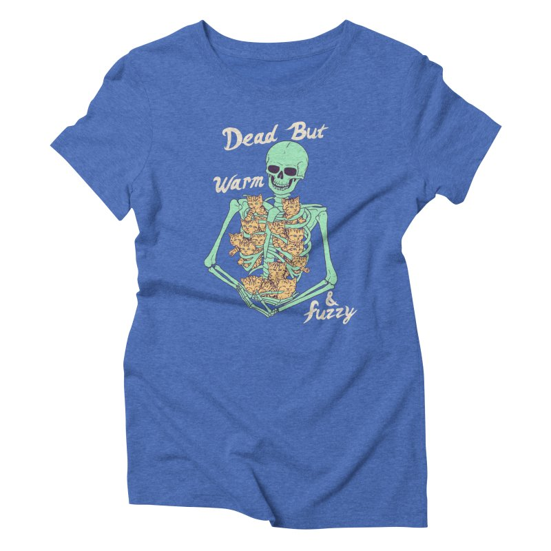 Dead But Warm & Fuzzy Women's Triblend T-Shirt by Hillary White
