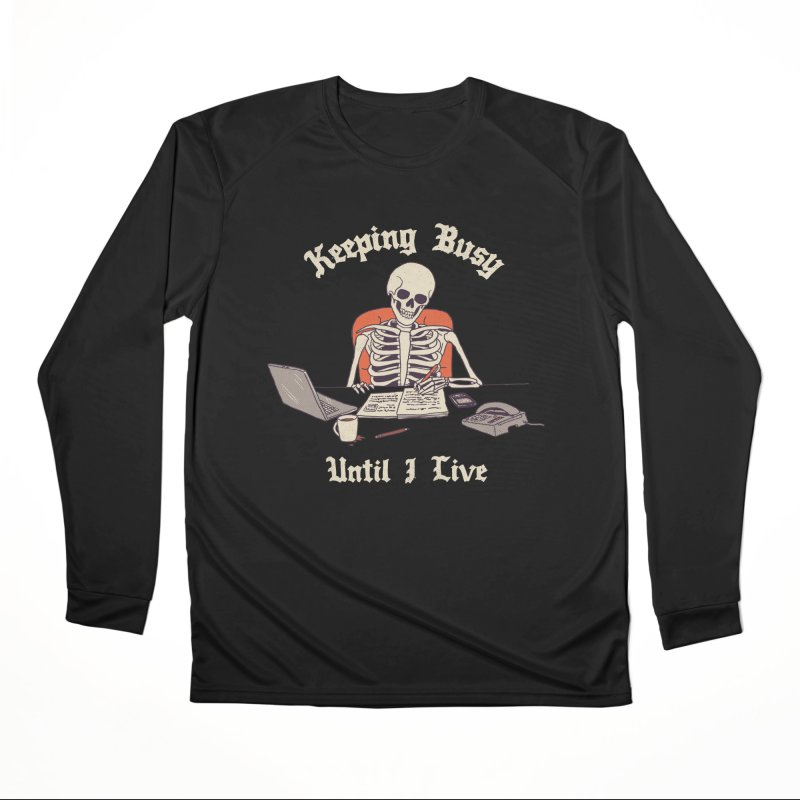 Keeping Busy Until I Live Women's Performance Unisex Longsleeve T-Shirt by Hillary White