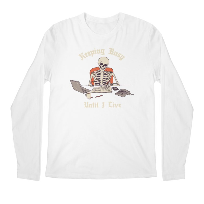 Keeping Busy Until I Live Men's Regular Longsleeve T-Shirt by Hillary White