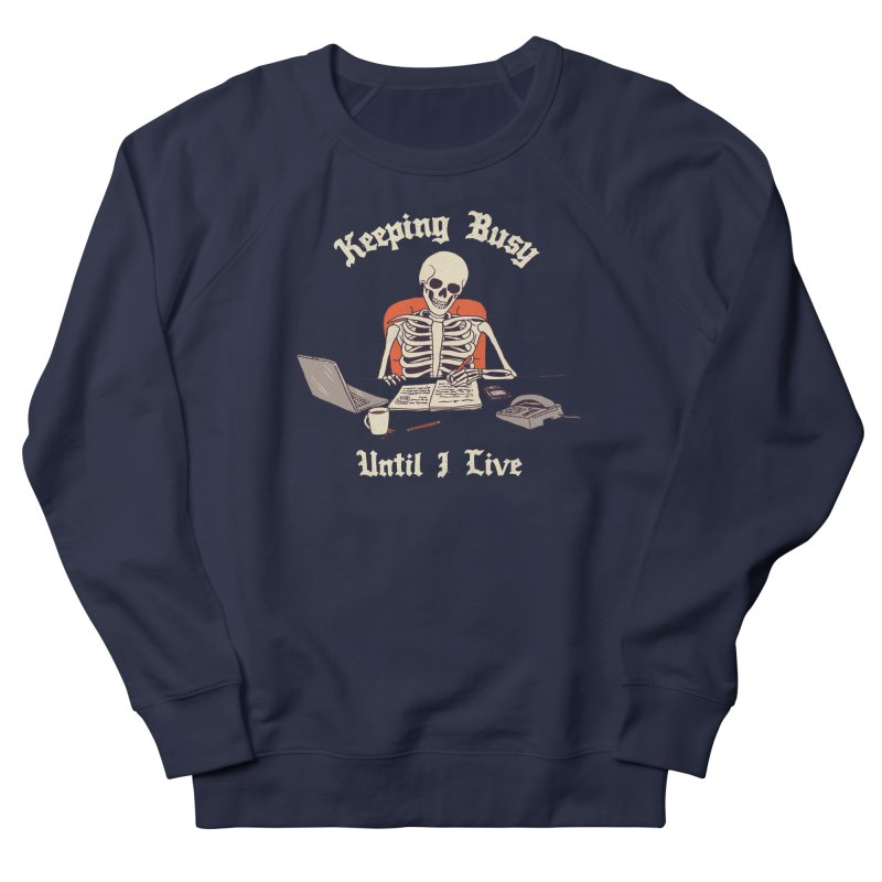 Keeping Busy Until I Live Women's French Terry Sweatshirt by Hillary White