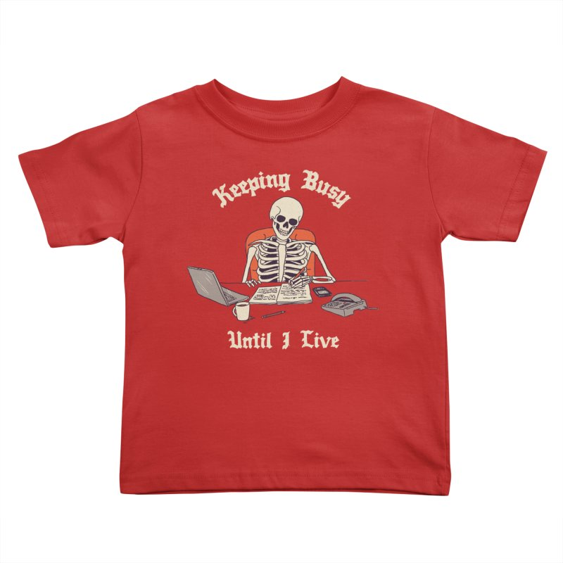 Keeping Busy Until I Live Kids Toddler T-Shirt by Hillary White