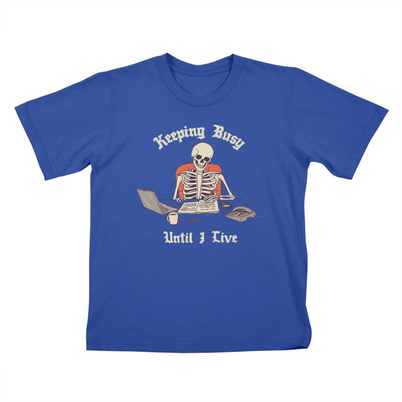 Keeping Busy Until I Live Kids T-Shirt by Hillary White