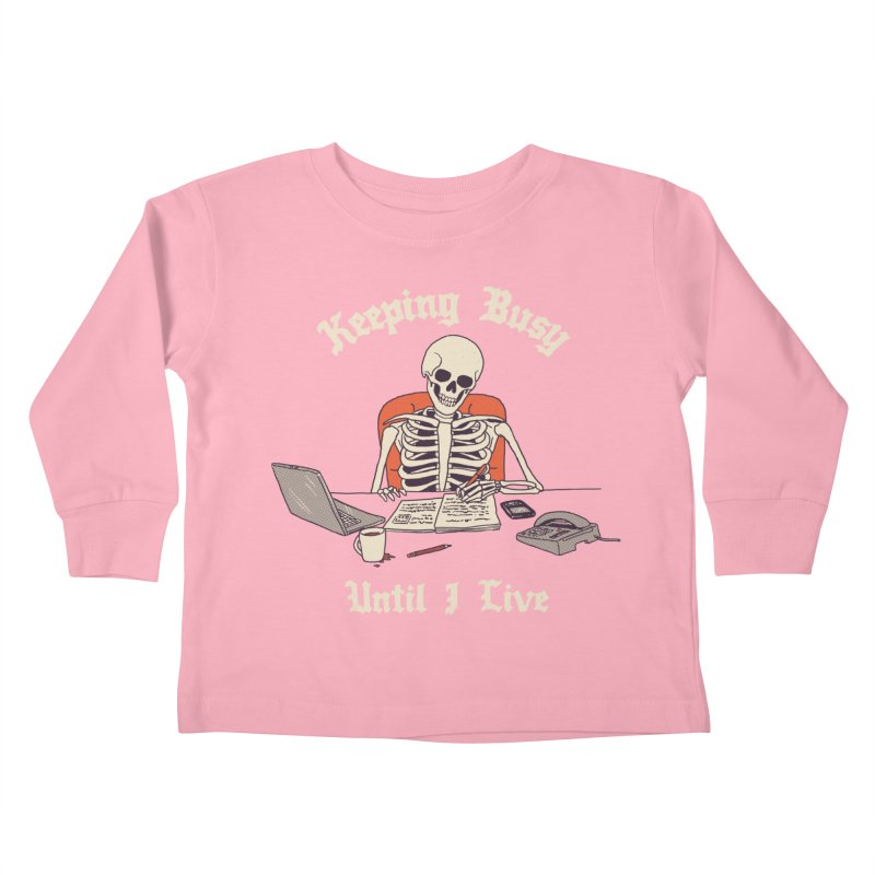 Keeping Busy Until I Live Kids Toddler Longsleeve T-Shirt by Hillary White