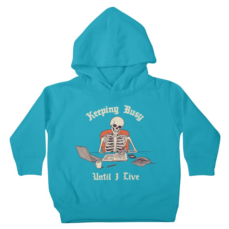 Keeping Busy Until I Live Kids Toddler Pullover Hoody by Hillary White