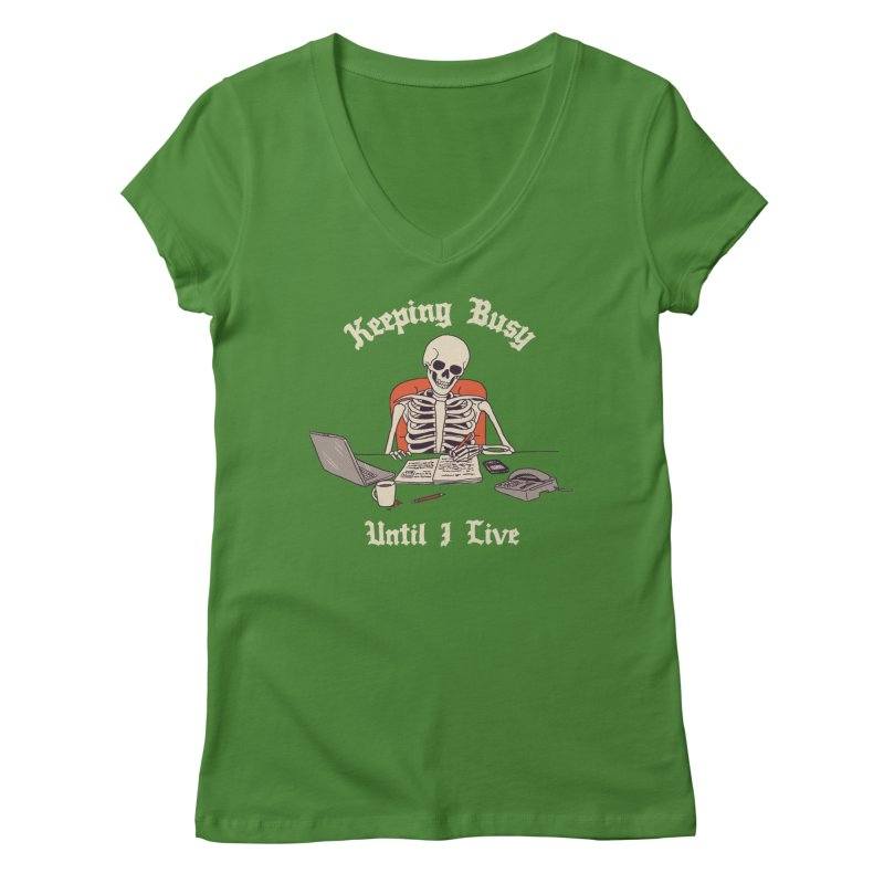 Keeping Busy Until I Live Women's Regular V-Neck by Hillary White
