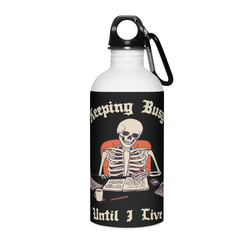 Keeping Busy Until I Live Accessories Water Bottle by Hillary White