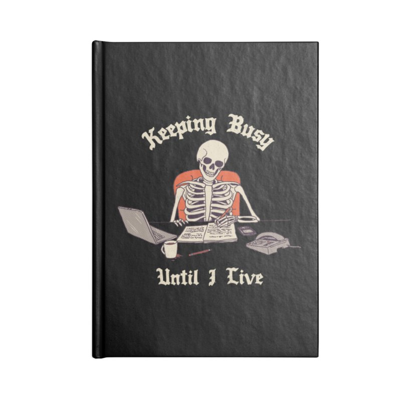 Keeping Busy Until I Live Accessories Blank Journal Notebook by Hillary White