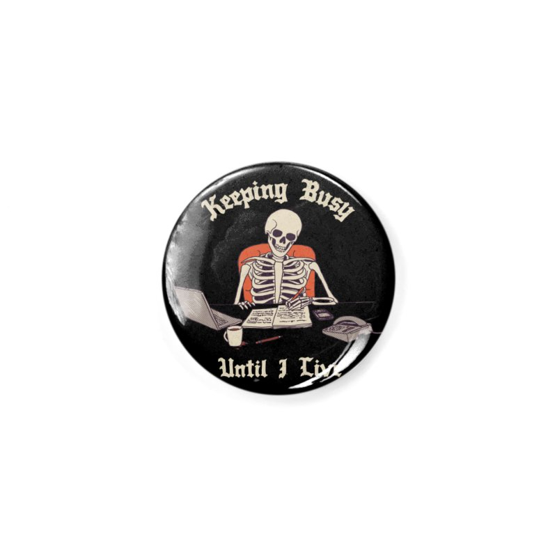 Keeping Busy Until I Live Accessories Button by Hillary White