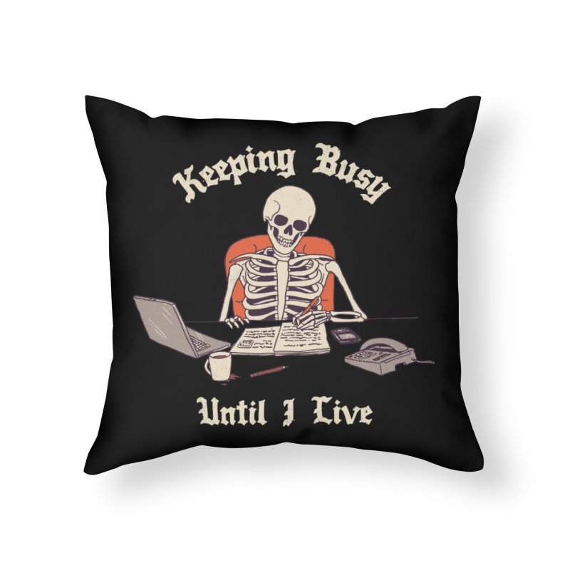 Keeping Busy Until I Live Home Throw Pillow by Hillary White